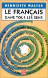 Le Français Dans Tous Les Sens - Henriette Walter