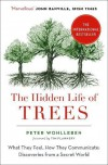 The Hidden Life of Trees: What They Feel, How They Communicate—Discoveries From a Secret World - Peter Wohlleben