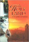 The Holy Land: The Land of Jesus - Hanan Isachar, Hanan Isacha