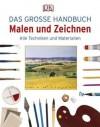 Das große Handbuch Malen und Zeichnen: alle Techniken und Materialien - Ray Campbell Smith, Michael    Wright