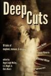 Deep Cuts: Mayhem, Menace, & Misery - 'Nancy Holder',  'Yvonne Navarro',  'Mehitobel Wilson'