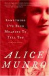 Something I've Been Meaning to Tell You: 13 Stories - Alice Munro