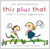 This Plus That: Life's Little Equations - Amy Krouse Rosenthal, Jen Corace