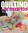 Quilting on the Go: English Paper Piecing Projects You Can Take Anywhere - Jessica Alexandrakis