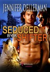 Seduced by a Shifter - Jennifer Dellerman