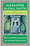 The Limpopo Academy of Private Detection (No. 1 Ladies' Detective Agency Series #13) -