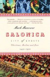 Salonica, City of Ghosts: Christians, Muslims and Jews 1430-1950 - Mark Mazower