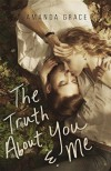 The Truth About You and Me - Amanda Grace, Mandy Hubbard