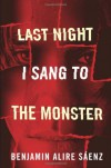 Last Night I Sang to the Monster - Benjamin Alire Sáenz