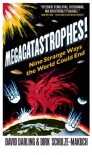 Megacatastrophes!: Nine Strange Ways The World Could End - David Darling, Dirk Schulze-Makuch