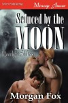 Seduced by the Moon - Morgan Fox