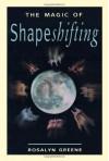 The Magic of Shapeshifting - Rosalyn Greene