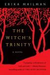 The Witch's Trinity: A Novel - Erika Mailman