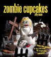 Zombie Cupcakes: From the Grave to the Table with 16 Cupcake Corpses - Zilly Rosen