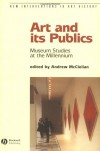 Art and its Publics: Museum Studies at the Millennium (New Interventions in Art History) -