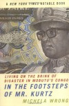 In the Footsteps of Mr. Kurtz: Living on the Brink of Disaster in Mobutu's Congo - Michela Wrong