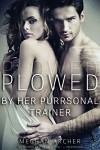 Plowed by her Purrsonal Trainer (Steamy Weretiger Shifter Paranormal Romance) - Meghan Archer