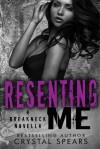 Resenting Me (Breakneck #2.5) by Crystal Spears - Crystal Spears