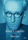 Patrząc - Józef Czapski