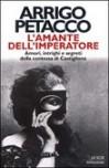 L'amante dell'imperatore. Amori, intrighi e segreti della contessa di Castiglione - Arrigo Petacco