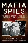Mafia Spies: The Inside Story of the CIA, Gangsters, JFK, and Castro  -  Thomas Maier