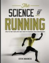 The Science of Running: How to find your limit and train to maximize your performance - Steve Magness