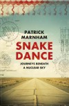 Snake Dance: Journeys Beneath a Nuclear Sky - Patrick Marnham