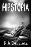 Hipstopia - R. A. Desilets