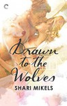 Drawn to the Wolves - Shari Mikels