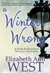 A Winter Wrong: A Pride and Prejudice Novella Variation (Seasons of Serendipity Book 1) - Elizabeth Ann West
