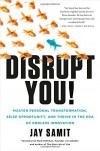 Disrupt You!: Master Personal Transformation, Seize Opportunity, and Thrive in the Era of Endless Innovation - Jay Samit