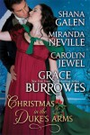 Christmas In The Duke's Arms: A Christmas Anthology - Grace Burrowes, Shana Galen, Miranda Neville, Carolyn Jewel