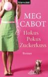 Hokus Pokus Zuckerkuss: Roman (German Edition) - Meg Cabot