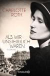 Als wir unsterblich waren: Roman by Roth, Charlotte (2014) Taschenbuch - Charlotte Roth