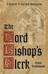 The Lord Bishop's Clerk: A Bradecote & Catchpoll Investigation - Sarah Hawkswood