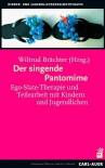 Der singende Pantomime: Ego-State-Therapie und Teilearbeit mit Kindern und Jugendlichen - Wiltrud Brächter