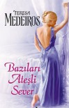 Bazıları Ateşli Sever - Teresa Medeiros