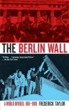 The Berlin Wall: A World Divided, 1961-1989 - Frederick Taylor