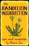 The Dandelion Insurrection - love and revolution - - Rivera Sun