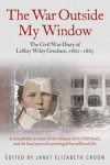 The War Outside My Window: The Civil War Diary of LeRoy Wiley Gresham, 1860-1865 - Coon,  Janet