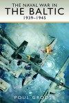 The Naval War in the Baltic, 1939-1945 - Poul Grooss