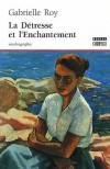 La détresse et l'enchantement - Gabrielle Roy