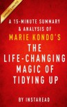 A 15-minute Summary & Analysis of Marie Kondo's The Life-Changing Magic of Tidying Up: The Japanese Art of Decluttering and Organizing - Instaread