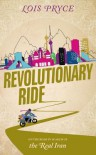 Revolutionary Ride: On the Road in Search of the Real Iran - Lois Pryce