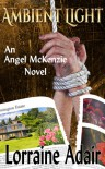 Ambient Light (Angel McKenzie #1) - Lorraine Adair