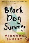 Black Dog Summer: A Novel - Miranda Sherry