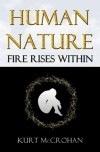 Human Nature: Fire Rises Within - Kurt McCrohan