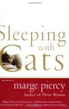 Sleeping with Cats: A Memoir - Marge Piercy