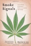 Smoke Signals: A Social History of Marijuana - Medical, Recreational and Scientific - Martin A. Lee