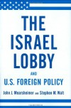 The Israel Lobby and U.S. Foreign Policy - John J. Mearsheimer;Stephen M. Walt